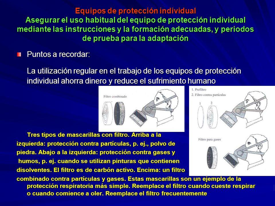 Equipos de protección individual Asegurar el uso habitual del equipo de protección individual mediante las instrucciones y la formación adecuadas, y periodos de prueba para la adaptación