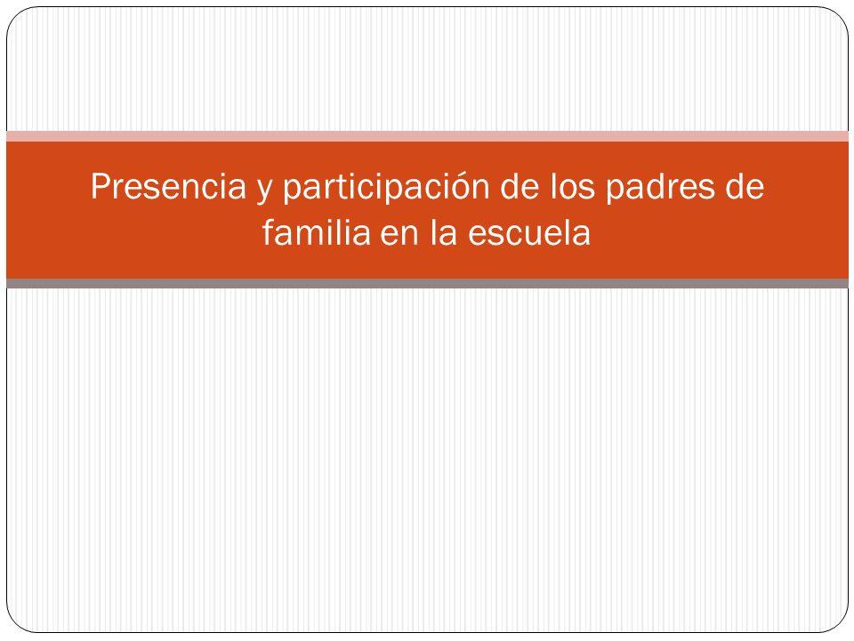 Presencia y participación de los padres de familia en la escuela
