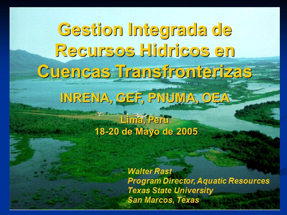 Gestion Integrada de Recursos Hidricos en Cuencas Transfronterizas INRENA, GEF, PNUMA, OEA Lima, Peru 18-20 de Mayo de 2005