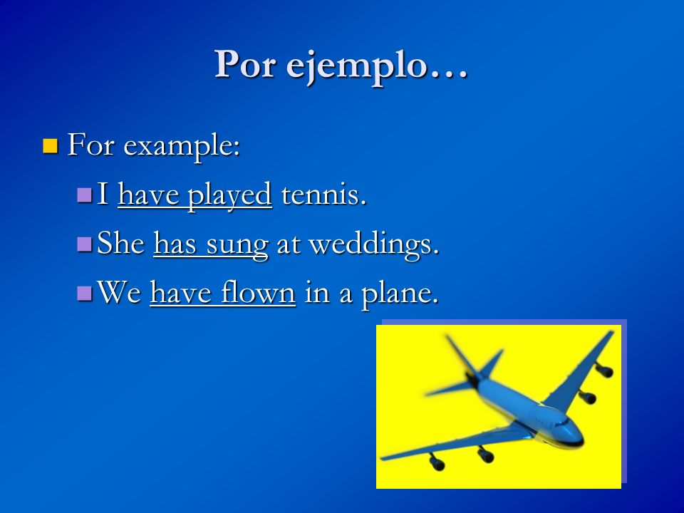 Por ejemplo… For example: I have played tennis.