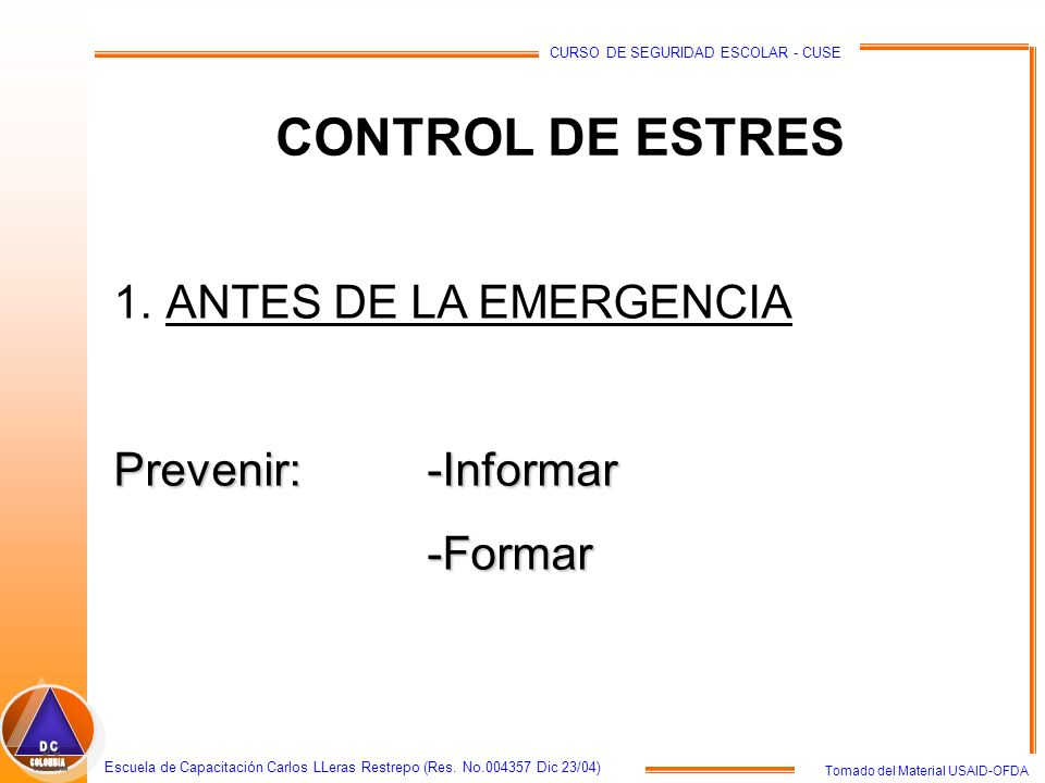 CONTROL DE ESTRES ANTES DE LA EMERGENCIA Prevenir: -Informar -Formar