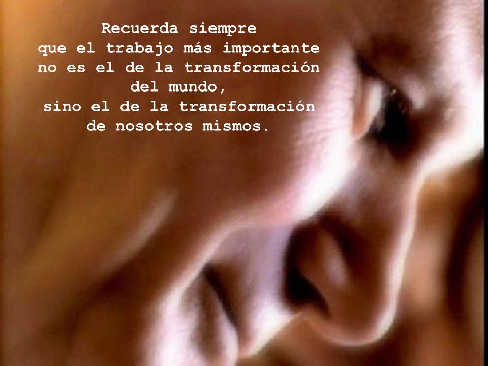 que el trabajo más importante no es el de la transformación del mundo,