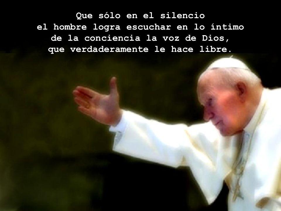 el hombre logra escuchar en lo íntimo de la conciencia la voz de Dios,