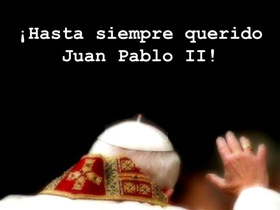 ¡Hasta siempre querido Juan Pablo II!