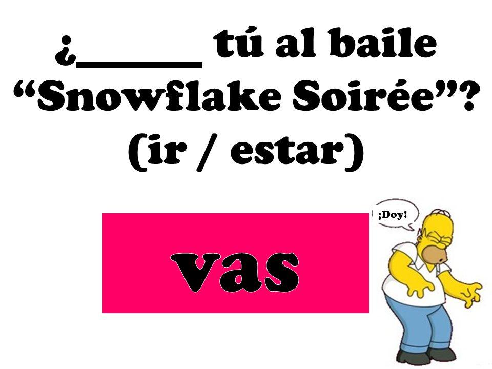 ¿ tú al baile Snowflake Soirée (ir / estar)