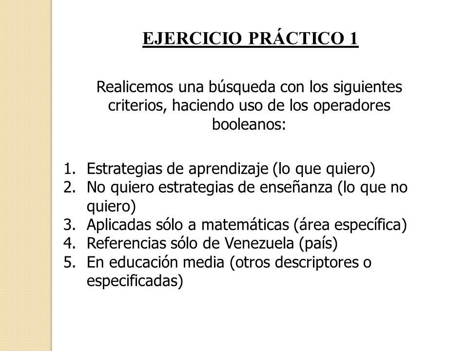 EJERCICIO PRÁCTICO 1 Realicemos una búsqueda con los siguientes criterios, haciendo uso de los operadores booleanos: