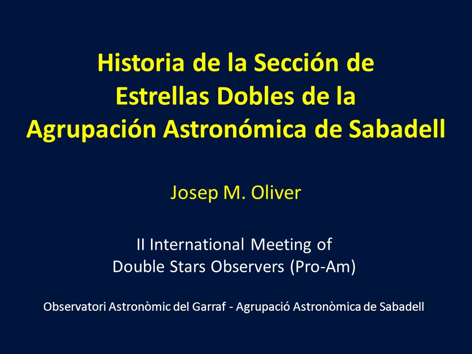 Historia de la Sección de Estrellas Dobles de la Agrupación Astronómica de Sabadell Josep M. Oliver