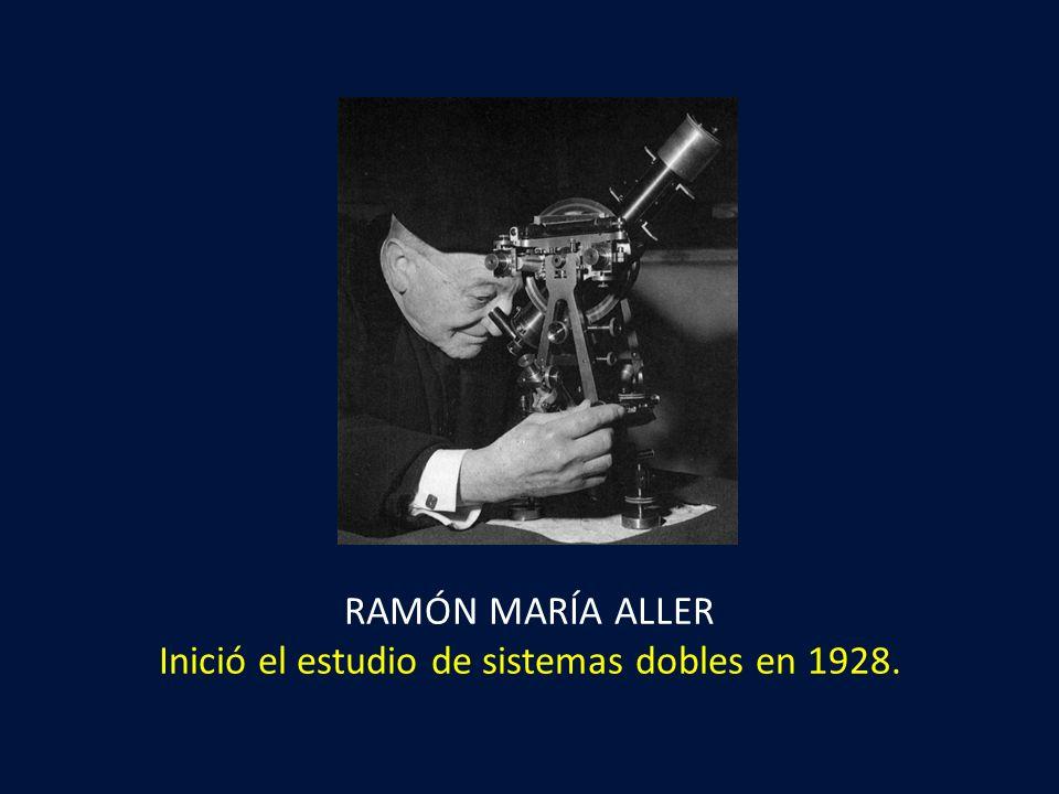 RAMÓN MARÍA ALLER Inició el estudio de sistemas dobles en 1928.