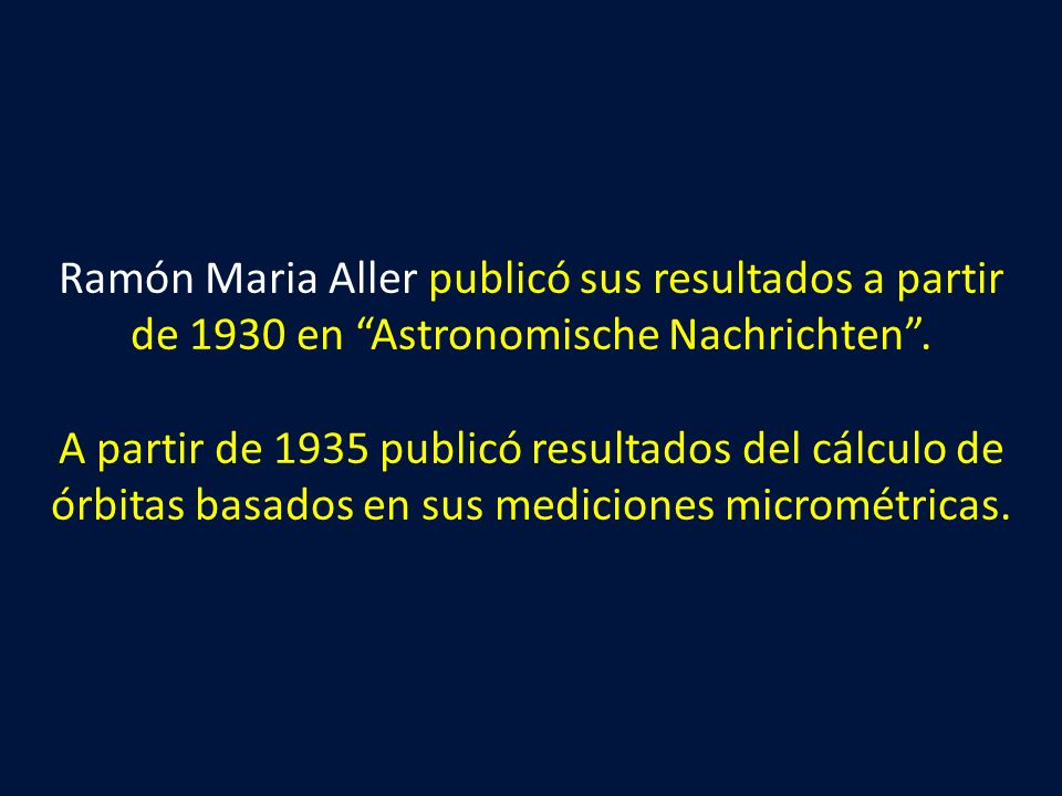 Ramón Maria Aller publicó sus resultados a partir de 1930 en Astronomische Nachrichten .