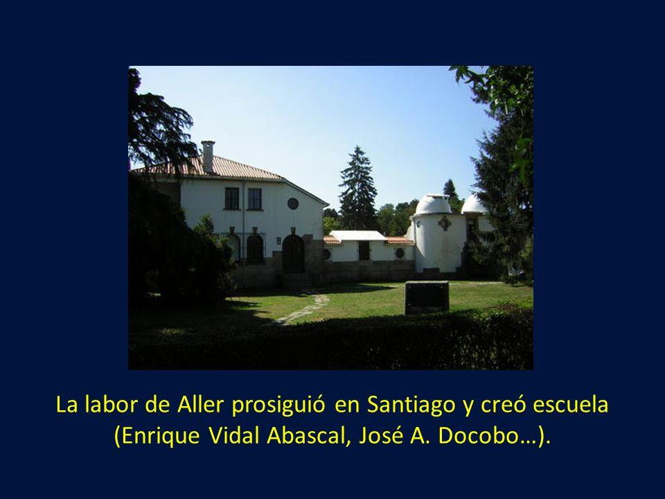 La labor de Aller prosiguió en Santiago y creó escuela (Enrique Vidal Abascal, José A. Docobo…).
