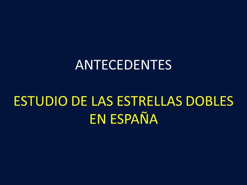 ANTECEDENTES ESTUDIO DE LAS ESTRELLAS DOBLES EN ESPAÑA