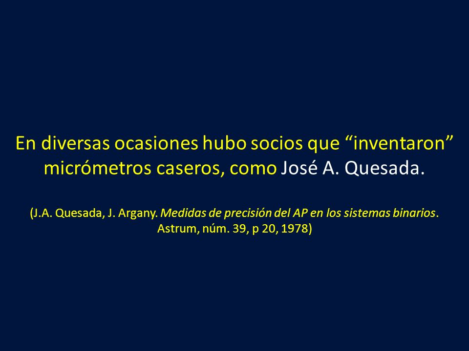 En diversas ocasiones hubo socios que inventaron micrómetros caseros, como José A.