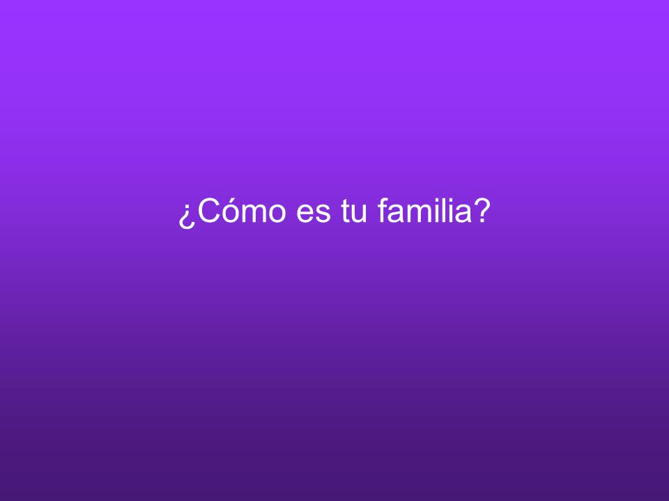 ¿Cómo es tu familia