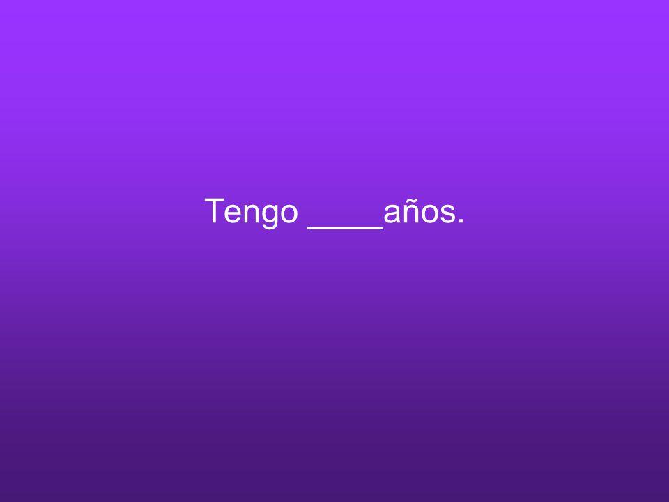 Tengo ____años.