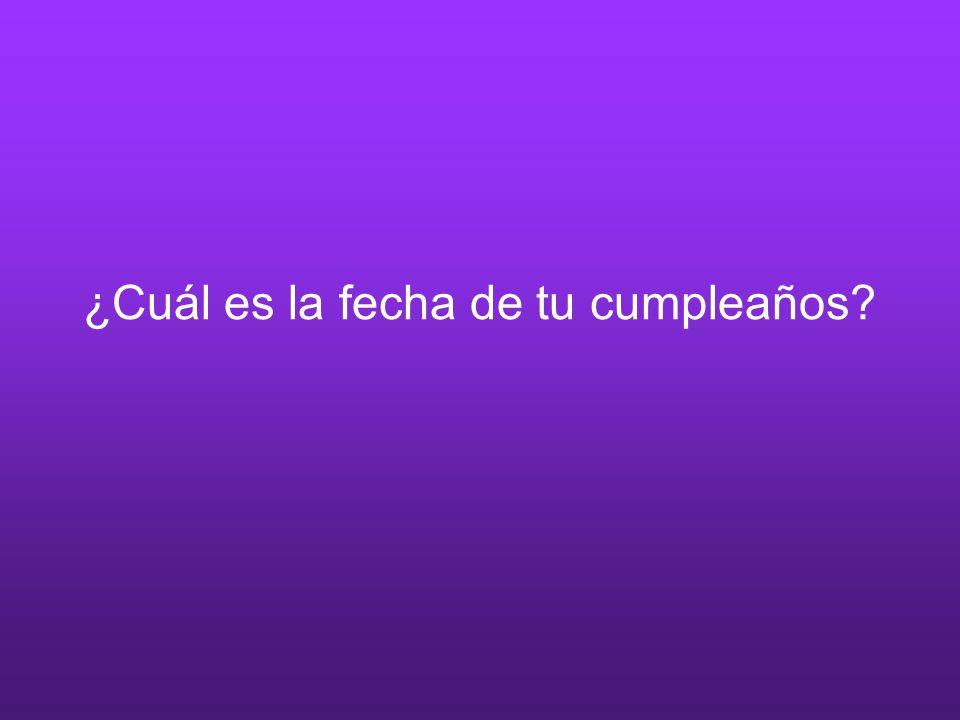 ¿Cuál es la fecha de tu cumpleaños