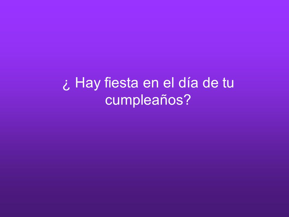 ¿ Hay fiesta en el día de tu cumpleaños