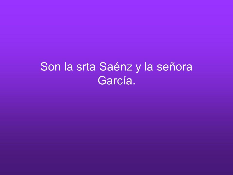 Son la srta Saénz y la señora García.