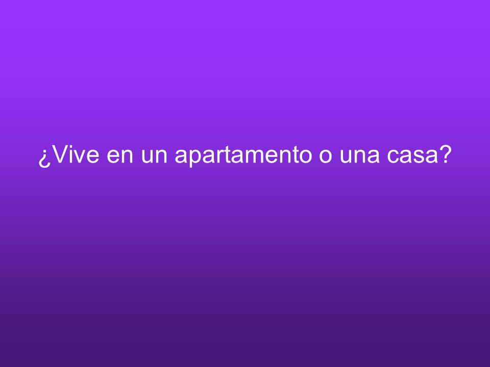 ¿Vive en un apartamento o una casa