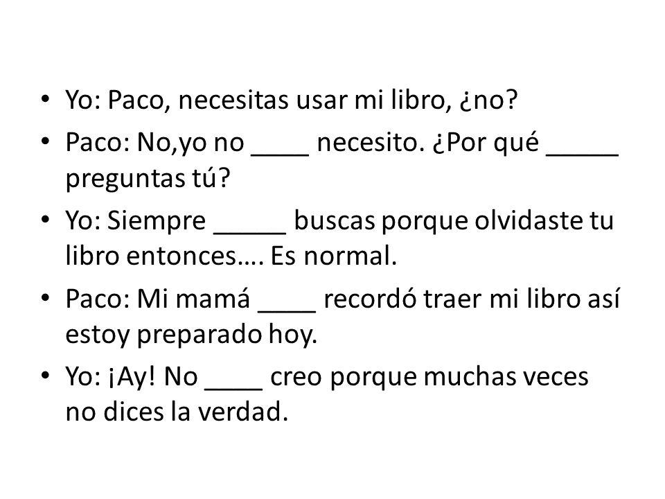 Yo: Paco, necesitas usar mi libro, ¿no