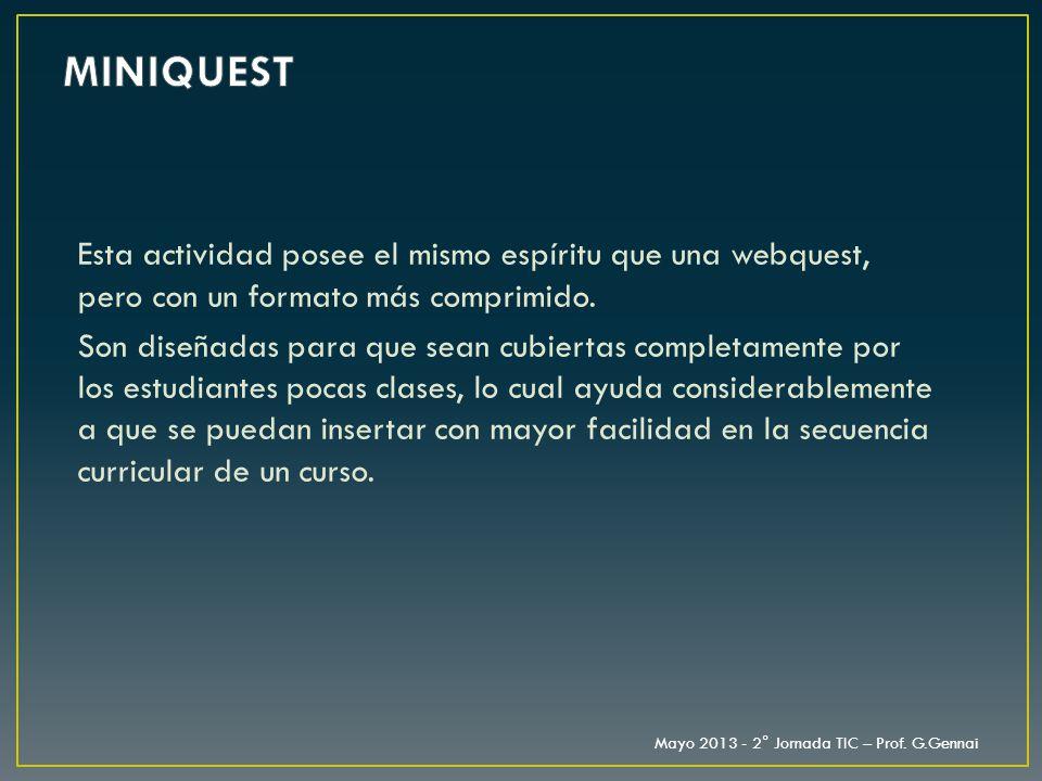 MINIQUEST Esta actividad posee el mismo espíritu que una webquest, pero con un formato más comprimido.