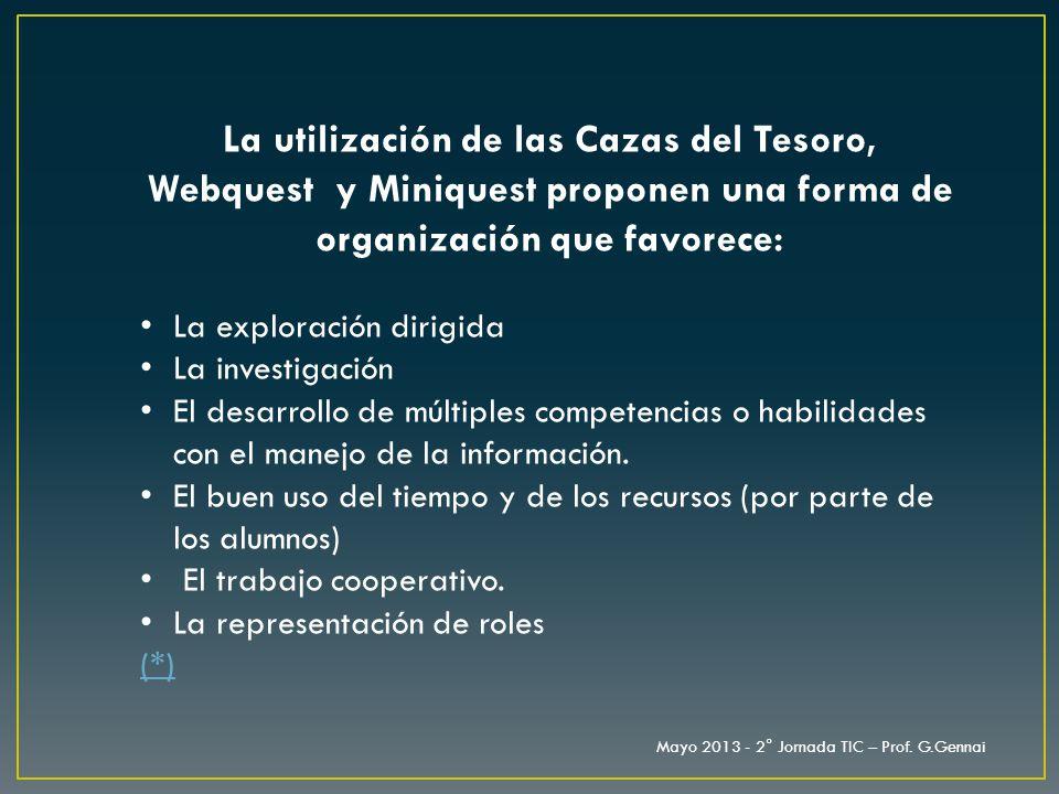 La utilización de las Cazas del Tesoro, Webquest y Miniquest proponen una forma de organización que favorece: