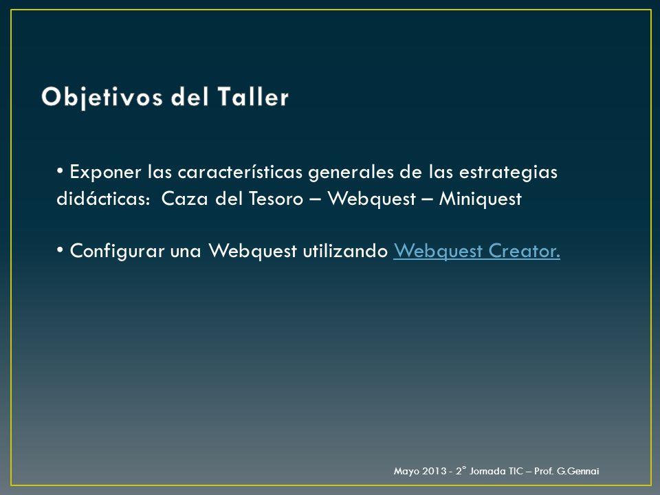 Objetivos del Taller Exponer las características generales de las estrategias didácticas: Caza del Tesoro – Webquest – Miniquest.