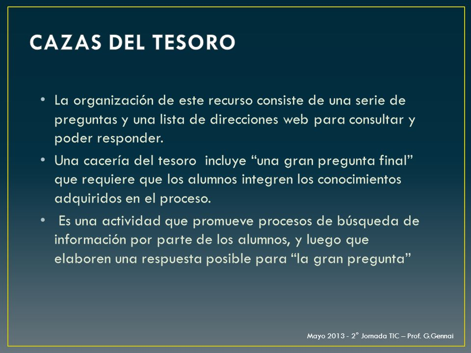 CAZAS DEL TESORO La organización de este recurso consiste de una serie de preguntas y una lista de direcciones web para consultar y poder responder.