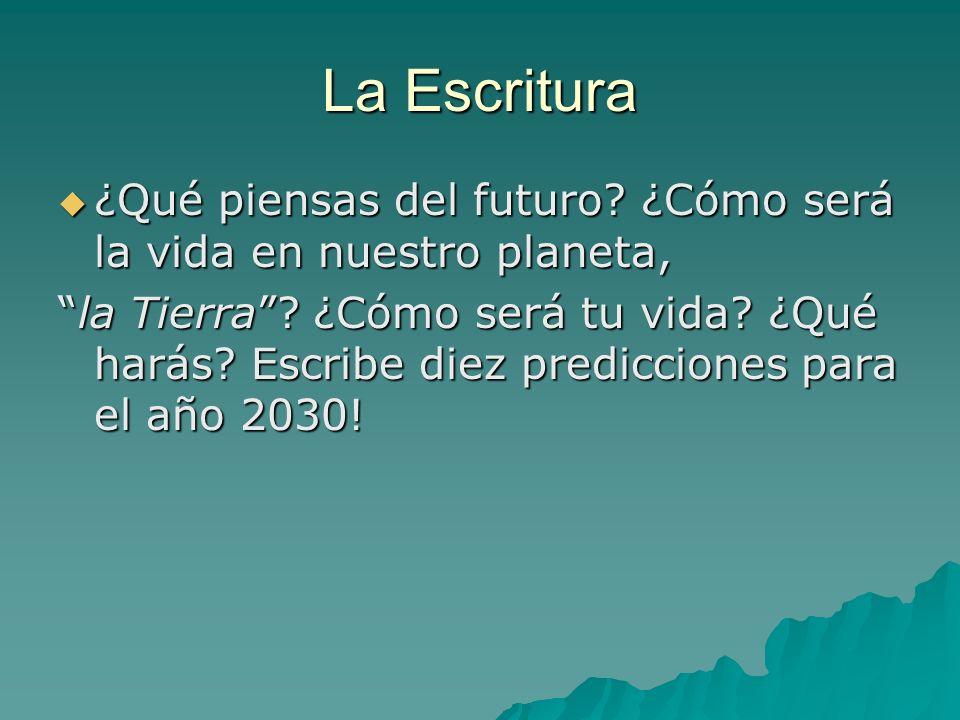 La Escritura ¿Qué piensas del futuro ¿Cómo será la vida en nuestro planeta,