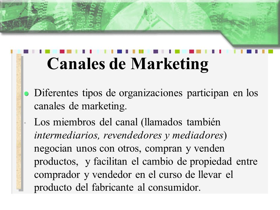 Canales de Marketing Diferentes tipos de organizaciones participan en los canales de marketing.