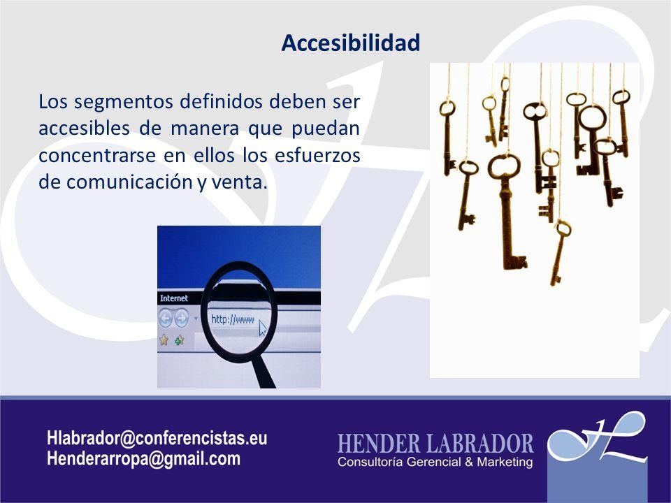 Accesibilidad Los segmentos definidos deben ser accesibles de manera que puedan concentrarse en ellos los esfuerzos de comunicación y venta.