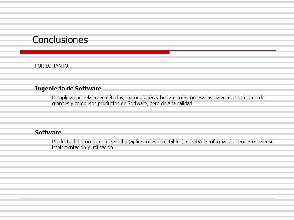 Conclusiones Ingeniería de Software Software POR LO TANTO....