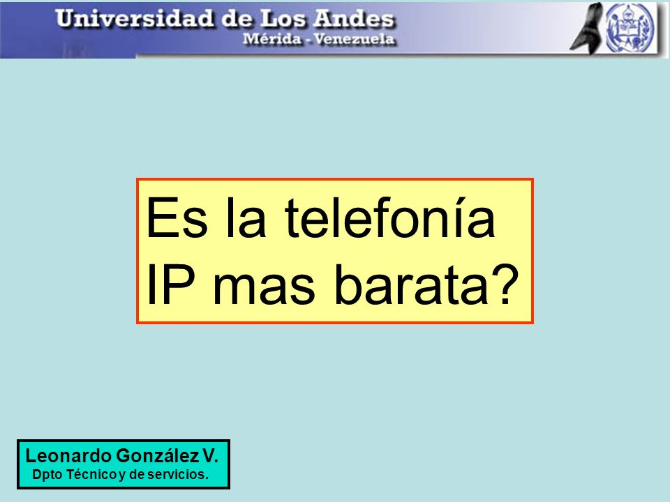 Es la telefonía IP mas barata Leonardo González V.