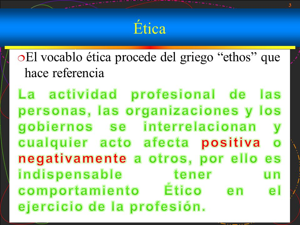Ética El vocablo ética procede del griego ethos que hace referencia