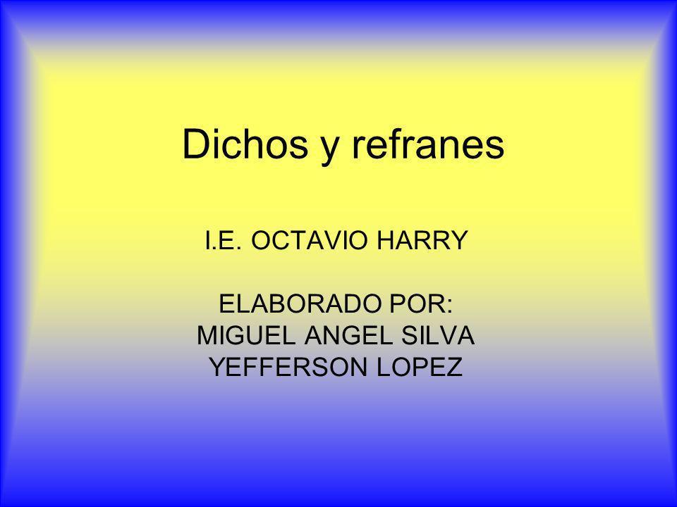 I.E. OCTAVIO HARRY ELABORADO POR: MIGUEL ANGEL SILVA YEFFERSON LOPEZ
