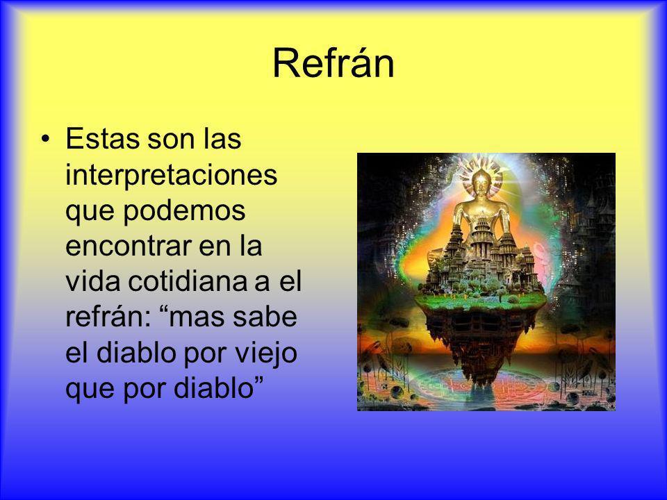 Refrán Estas son las interpretaciones que podemos encontrar en la vida cotidiana a el refrán: mas sabe el diablo por viejo que por diablo