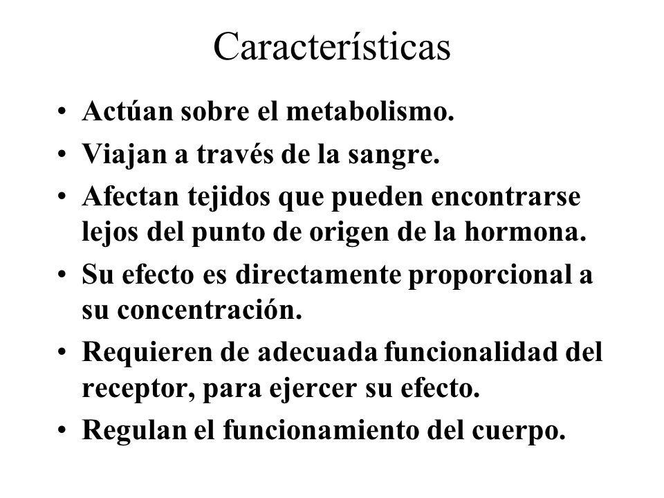 Características Actúan sobre el metabolismo.