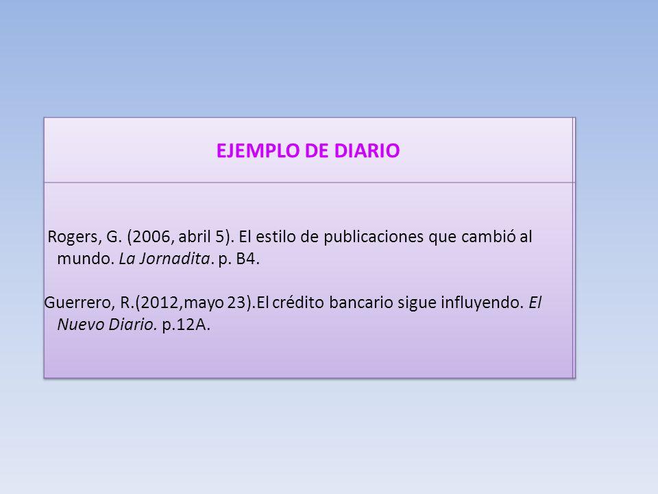 EJEMPLO DE DIARIO Rogers, G. (2006, abril 5). El estilo de publicaciones que cambió al mundo. La Jornadita. p. B4.