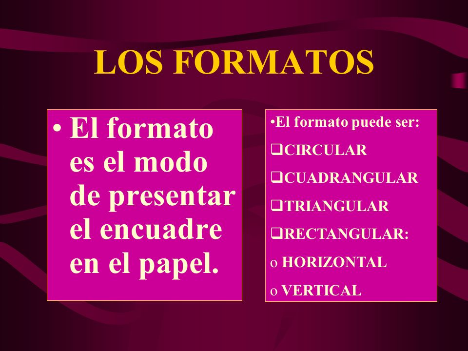 LOS FORMATOS El formato es el modo de presentar el encuadre en el papel. El formato puede ser: CIRCULAR.