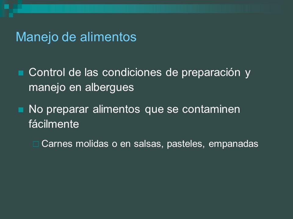 Manejo de alimentos Control de las condiciones de preparación y manejo en albergues. No preparar alimentos que se contaminen fácilmente.