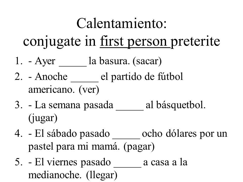 Calentamiento: conjugate in first person preterite