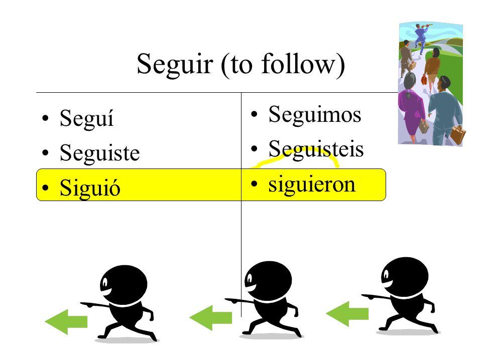 Seguir (to follow) Seguimos Seguisteis siguieron Seguí Seguiste Siguió
