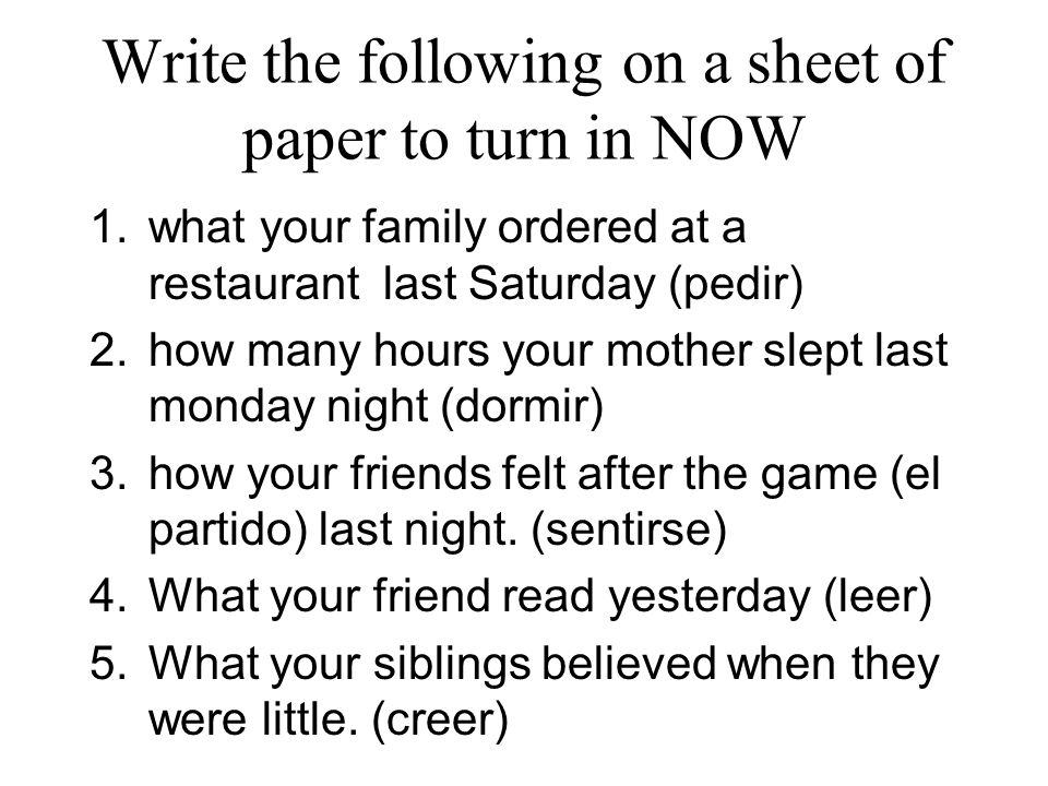 Write the following on a sheet of paper to turn in NOW