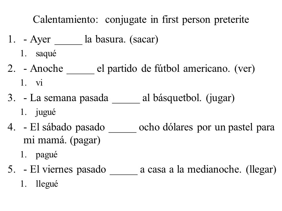 Calentamiento: conjugate in first person preterite