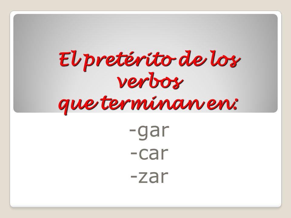 El pretérito de los verbos que terminan en: