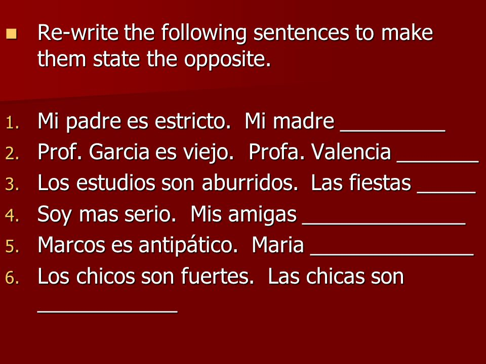 Re-write the following sentences to make them state the opposite.