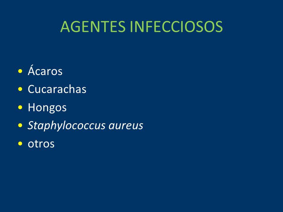 AGENTES INFECCIOSOS Ácaros Cucarachas Hongos Staphylococcus aureus