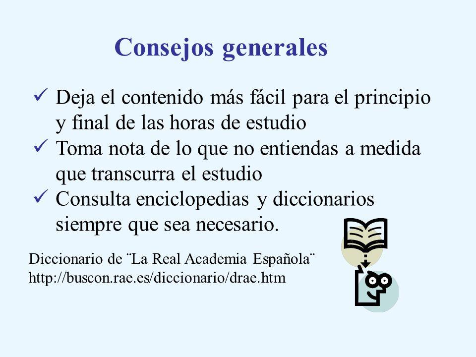 Consejos generales Deja el contenido más fácil para el principio y final de las horas de estudio.
