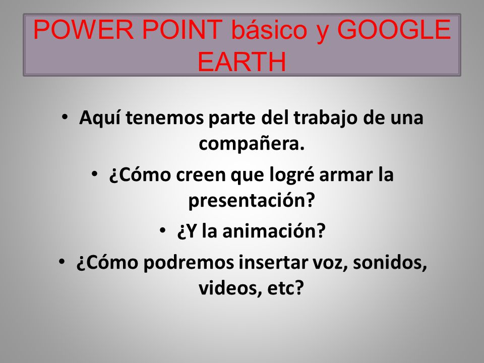 POWER POINT básico y GOOGLE EARTH