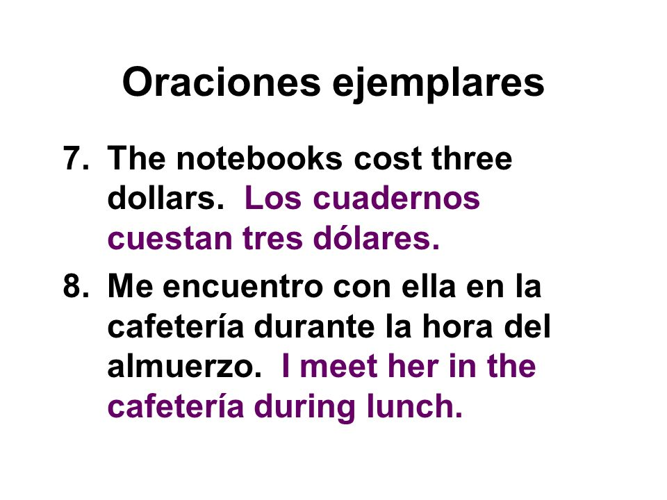 Oraciones ejemplares The notebooks cost three dollars. Los cuadernos cuestan tres dólares.