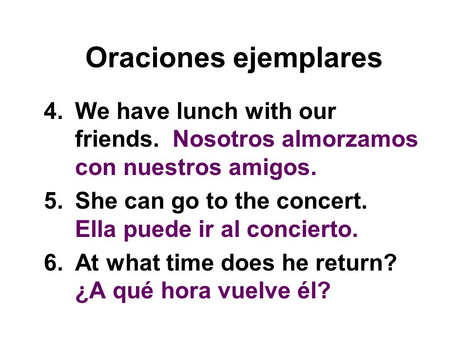 Oraciones ejemplares We have lunch with our friends. Nosotros almorzamos con nuestros amigos.